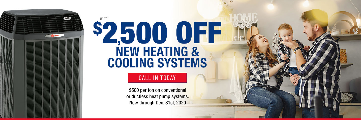 Up To $2,500 Off New Heating & Cooling Systems - Call In Today